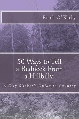 50 Ways to Tell a Redneck from a Hillbilly: A City Slicker's Guide to Country