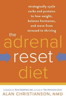 The Adrenal Reset Diet: Strategically Cycle Carbs and Proteins to Lose Weight, Balance Hormones, and Move from Stressed to Thriving EPUB