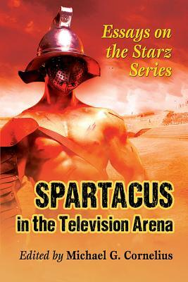 Science Assignment Helper Spartacus In The Television Arena Essays On The Starz Series By Michael G  Cornelius High School Entrance Essay Samples also Reflection Paper Essay Spartacus In The Television Arena Essays On The Starz Series By  Professional Speech Writing Services