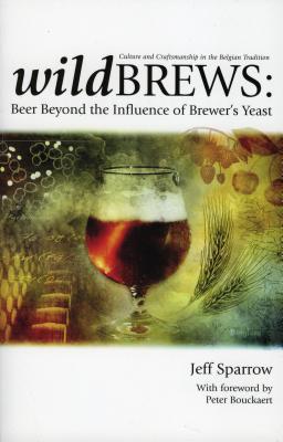Wild Brews: Beer Beyond the Influence of Brewer's Yeast: Beer Beyond the Influence of Brewer's Yeast