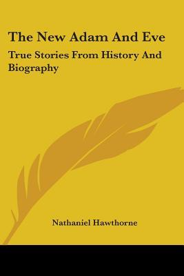 The New Adam and Eve: True Stories from History and Biography