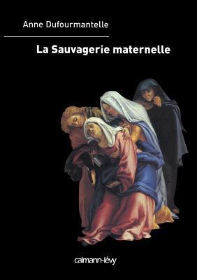 La Sauvagerie Maternelle