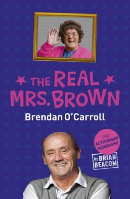 The Real Mrs Brown: The Authorised Biography of Brendan O'Carroll