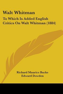 Walt Whitman: To Which Is Added English Critics on Walt Whitman (1884)