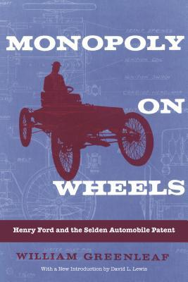 Monopoly on Wheels: Henry Ford and the Selden Automobile Patent