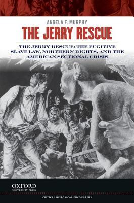 The Jerry Rescue: The Fugitive Slave Law, Northern Rights, and the American Sectional Crisis