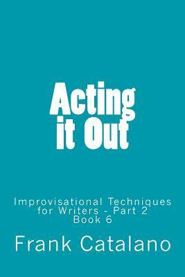 Acting It Out: Improvisational Techniques for Writers - Part 2
