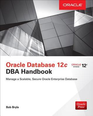 Oracle Database 12c DBA Handbook por Bob Bryla