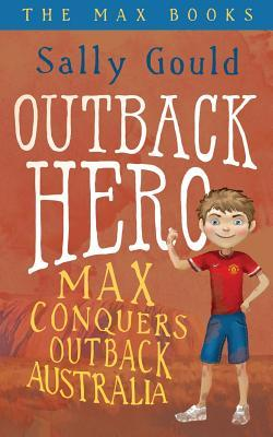 Outback Hero: Max Conquers Outback Australia (The Max Books, #2)