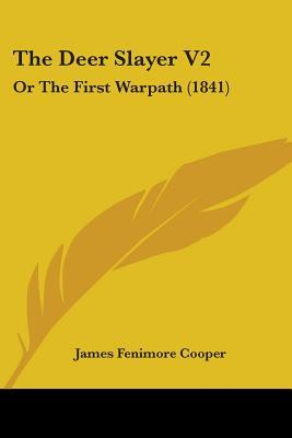 The Deer Slayer V2: Or the First Warpath (1841)