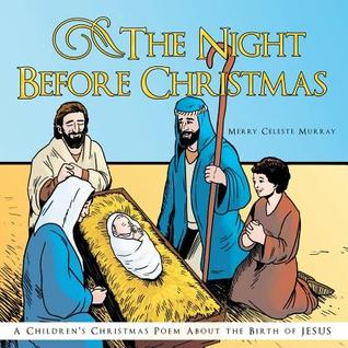 The Night Before Christmas: A Children's Christmas Poem about the Birth of Jesus.