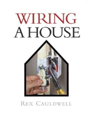 wiring a house by rex cauldwell rh goodreads com  wiring a house book pdf
