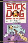 Stick Dog Dreams of Ice Cream by Tom     Watson