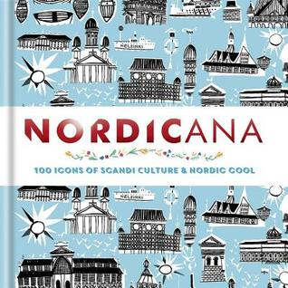 Nordicana: 100 Icons of Nordic Cool & Scandi Style