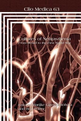 Cultures Of Neurasthenia: From Beard To The First World War (Clio Medica 63)