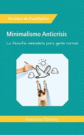 Minimalismo Anticrisis: La filosofía minimalista para gente normal.