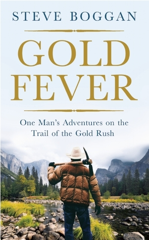 gold-fever-one-man-s-adventures-on-the-trail-of-the-gold-rush