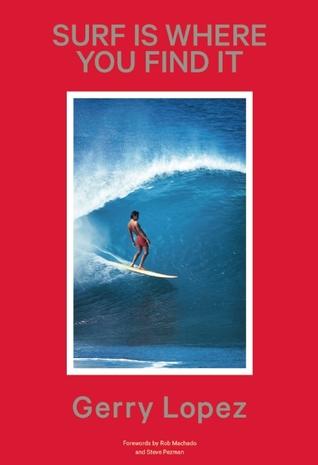 SURF IS WHERE YOU FIND IT -- Revised and Expanded par Gerry Lopez, Steve  Pezman