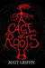 A Cage of Roots by Matt Griffin