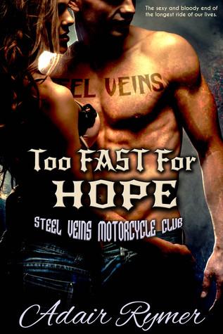 Too Fast For Hope (Steel Veins MC, #3)