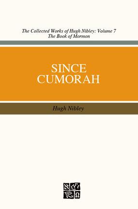 Since Cumorah by Hugh Nibley