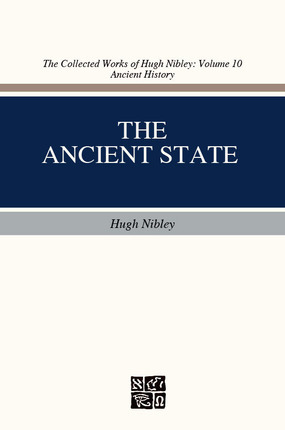 The Ancient State: The Rulers and the Ruled (The Collected Works of Hugh Nibley, Volume 10)