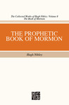 The Prophetic Book of Mormon (Collected Works of Hugh Nibley, Volume 8)
