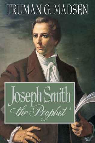 Joseph Smith the Prophet by Truman G. Madsen