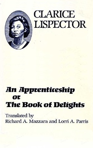 An Apprenticeship, Or, the Book of Delights by Clarice Lispector