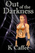 Out of the Darkness by K. Caffee