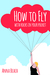 How To Fly with Rocks In Your Pocket