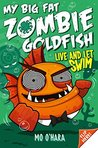 Live and Let Swim (My Big Fat Zombie Goldfish, #5)