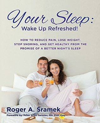 Your Sleep: Wake Up Refreshed!: How to Reduce Pain, Lose Weight, Stop Snoring, and Get Healthy from the Promise of a Better Night's Sleep