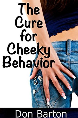 The Cure for Cheeky Behavior