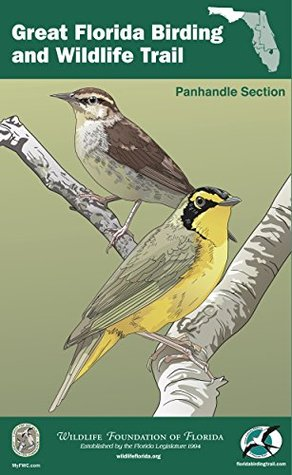 The Great Florida Birding and Wildlife Trail Guide - Panhandle Section (The Great Florida Birding and Wildlife Trail Guide Series Book 2)