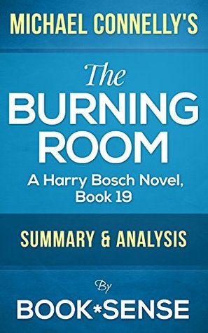 The Burning Room: by Michael Connelly (A Harry Bosch Novel, Book 19)   Summary & Analysis