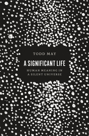 A Significant Life: Human Meaning in a Silent Universe by