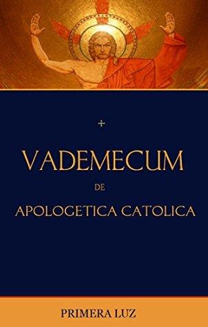 Vademecum de Apologética Católica: Cómo usar la Biblia para defender la fe