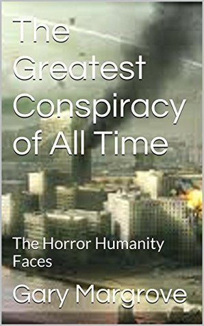 The Greatest Conspiracy of All Time: The Horror Humanity Faces