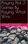 Playing Pick 3 Games By Playing What Wins (Practical Lottery Books)