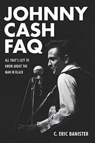 Johnny Cash FAQ: All That's Left to Know About the Man in Black (Faq Series)