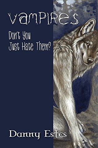 Vampires: Don't You Just Hate Them?: An Urban Fantasy Novel