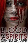 Blood & Spirits by Dennis Sharpe