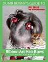 Dumb Bunny's Guide to Ribbon Art Hair Bows