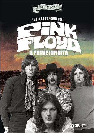 Tutte le canzoni dei Pink Floyd: il fiume infinito