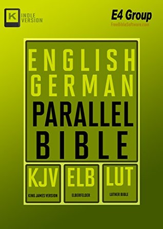 English-German Parallel Bible: KJV, Elberfelder, Luther Bible (Best Navigation)
