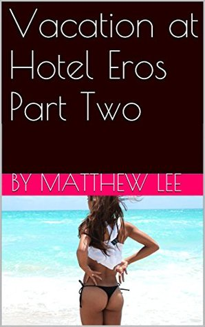 Vacation at Hotel Eros Part Two