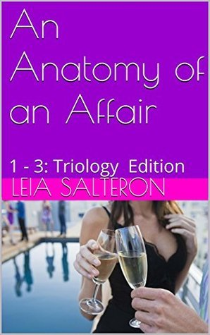 An Anatomy of an Affair: 1 - 3: Triology Edition (A Relationship Laid Bare - Crescendo, Climax, Diminuendo Book 4)