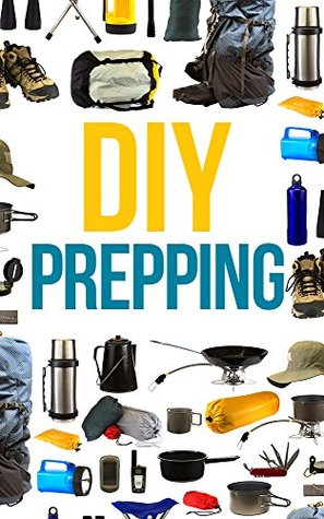 DIY Prepper: How To Secure Your Home, Protect Your Family, And Survive Any Disaster
