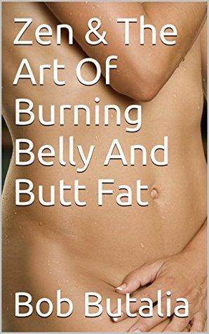 Zen & The Art Of Burning Belly & Butt Fat